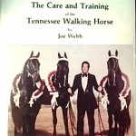 "THE LATE JOE WEBB'S ""BIG LICK BIBLE"" ON HOW TO TRAIN A TENNESSEE WALKING HORSE  – ""THE CARE AND TRAINING OF THE TENNESSEE WALKING HORSE"" (1st ED. 1962 – 3rd ED. 1979)"